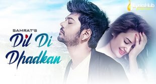 DIL DI DHADKAN LYRICS – SAMRAT New Song 2019