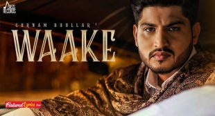 Waake Lyrics – Gurnam Bhullar | Mixsingh – FeaturedLyrics