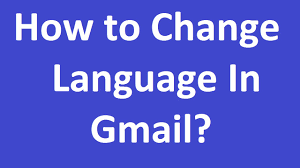 How to Change Your Gmail Language Settings