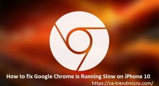 How to fix Google Chrome Is Running Slow on iPhone 10 – TrendMicro