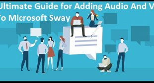 Your Ultimate Guide for Adding Audio And Video Files To Microsoft Sway