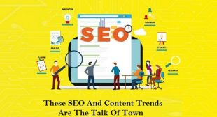 These SEO And Content Trends Are The Talk Of Town